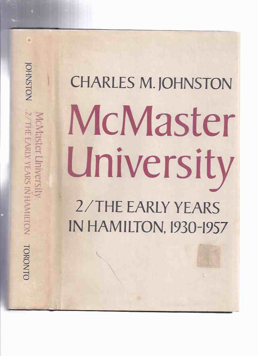 Image for McMaster University, Volume 2:  The Early Years in Hamilton, 1930 - 1957 -by Charles M Johnston -a Signed Copy ( Hamilton, Ontario / Local History )( vol. two / book ii )