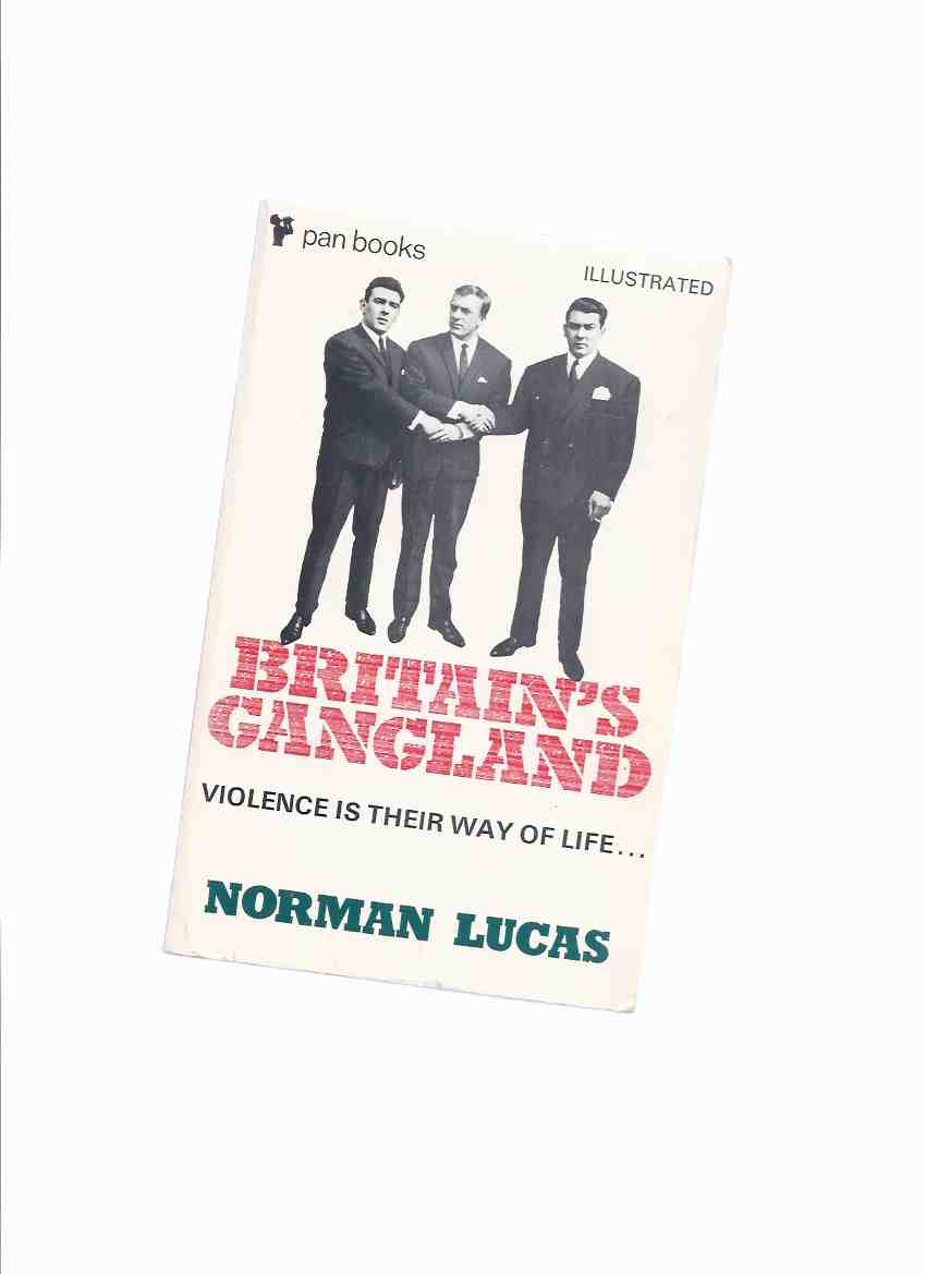 Image for Britain's Gangland:  Violence is Their Way of Life -by Norman Lucas (inc. Glasgow, Little Chicago; London, the Race Gangs; Liverpool; White Slavers' Fleshpots; The Kray Firm; Underworld Take Over, etc)( From razor gangs of the 20s to the Kray killers )