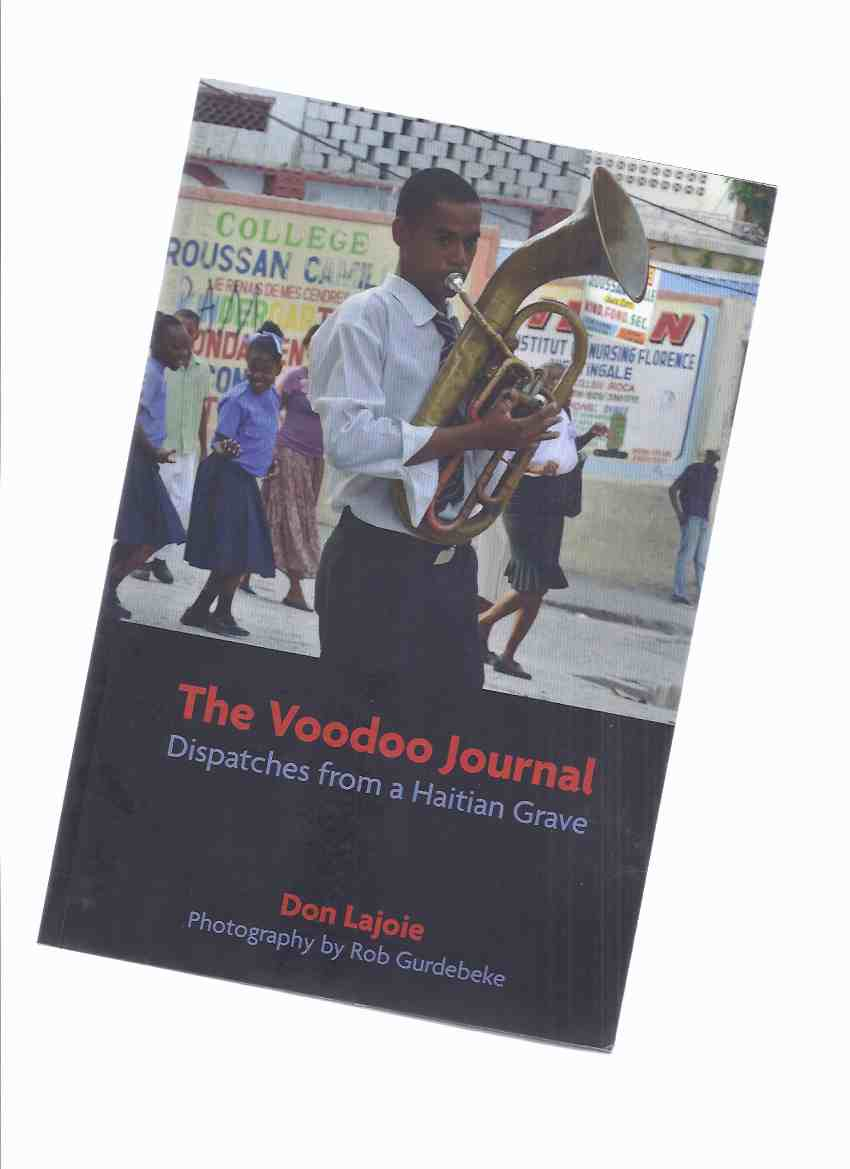 Image for The Voodoo Journal:  Dispatches from a Haitian Grave -by Don Lajoie ( Journalist ) / Photography / Photographs By Rob Gurdebeke ( Haiti )