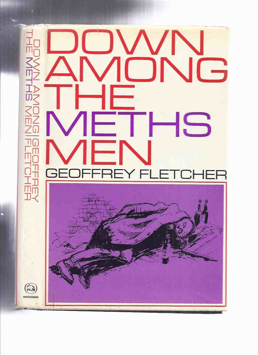 Image for Down Among the Meths Men -by Geoffrey S Fletcher ( London Skid Row / Methylated Spirits )