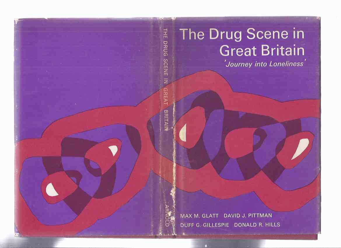 Image for The Drug Scene in Great Britain: Journey Into Loneliness (inc. The Jazz Junkie; The Purple Heart Craze; Young Heroin and Cocaine Addicts; Glossary, etc)