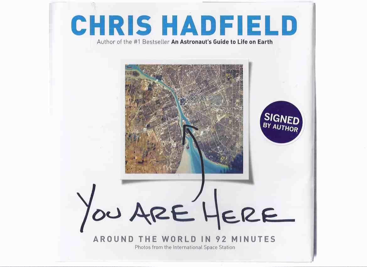 Image for You are Here:  Around the World in 92 Minutes -by Chris Hadfield - Signed By the Canadian Astronaut ( Commander of the International Space Station )( Ninety-Two )