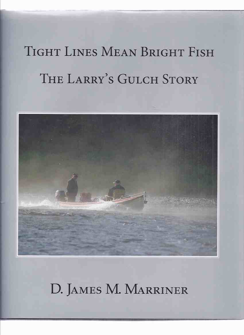 Image for Tight Lines Mean Bright Fish: The Larry's Gulch Story -by D James M Marriner -a Signed Copy, One of 500 Copies / Gale's End Press, Mahone Bay, Nova Scotia ( Restigouche, New Brunswick / Quebec )( NB Lodge history famous for Atlantic Salmon Fishing )