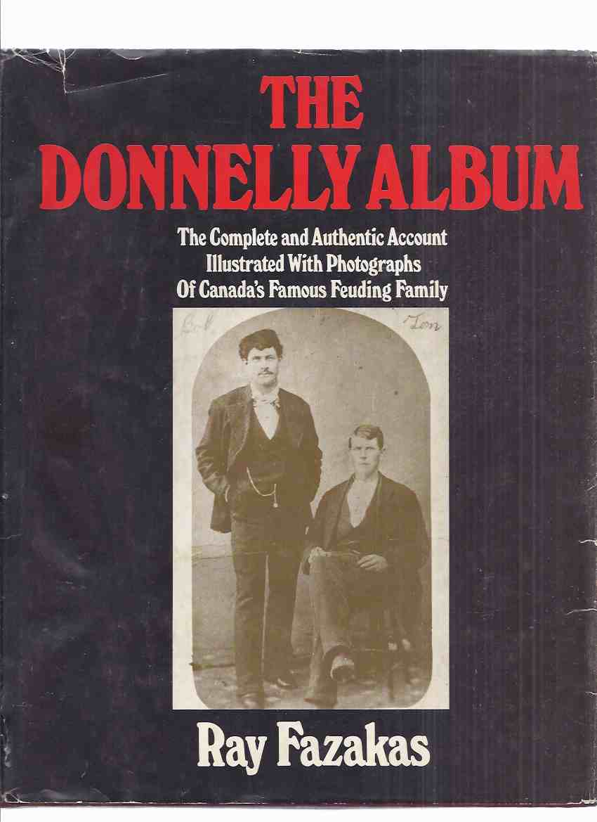 Image for The Donnelly Album:  The Complete & Authentic Account Illustrated with Photographs of Canada's Famous Feuding Family -by Ray Fazakas  ( The Black Donnellys / Lucan, Ontario )