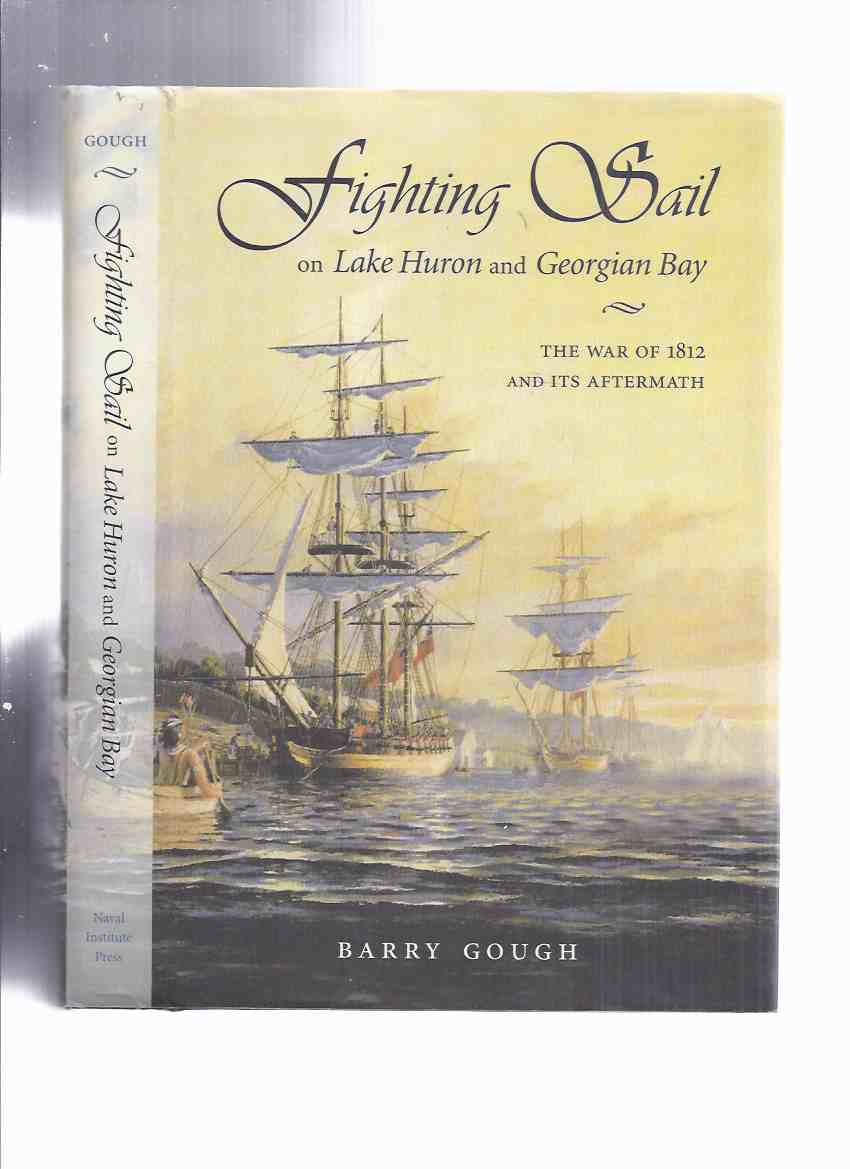 Image for Fighting Sail on Lake Huron and Georgian Bay:  The War of 1812 and Its Aftermath  -by Barry Gough -Signed Twice