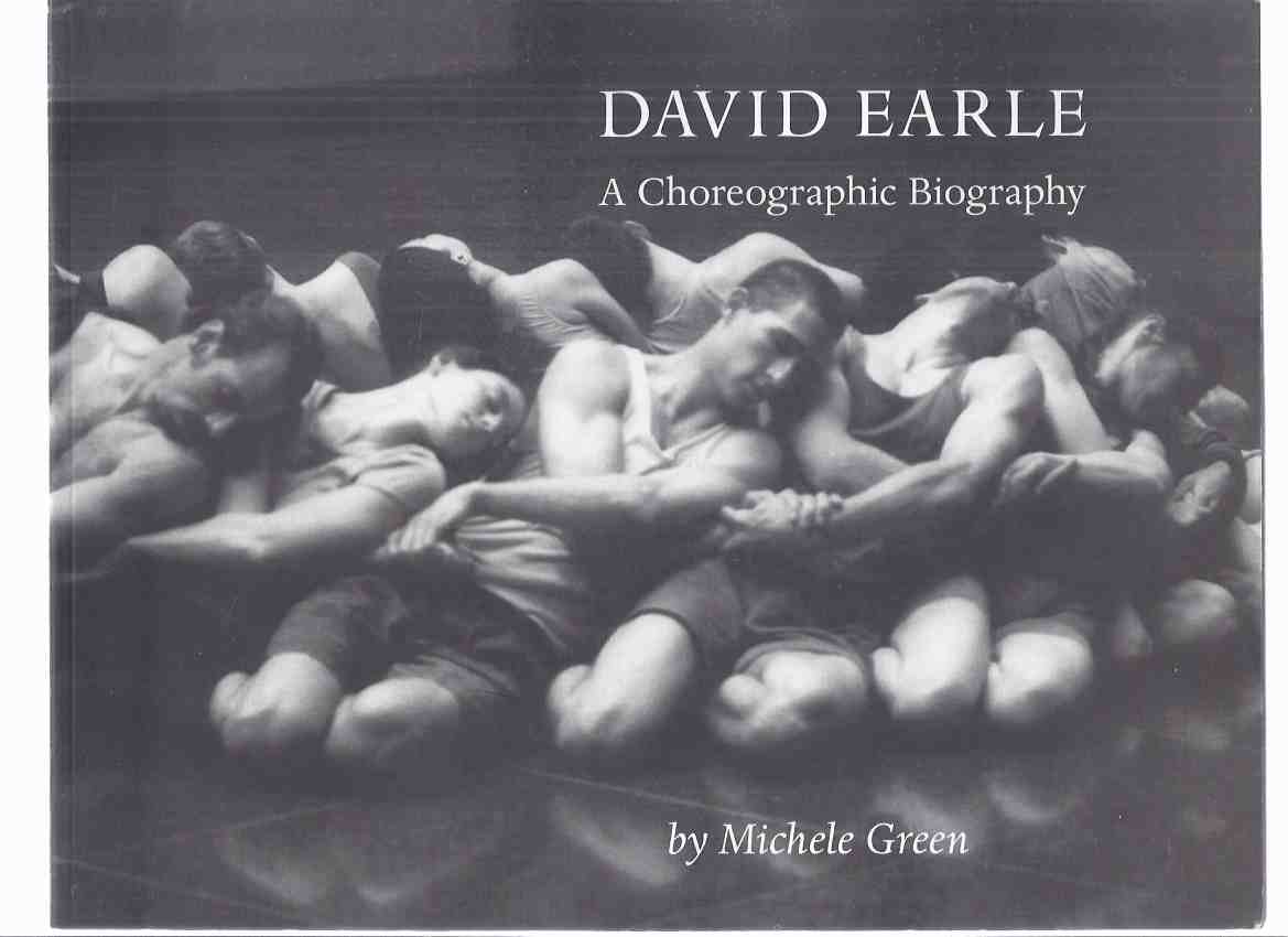 Image for DAVID EARLE:  A Choreographic Biography -by Michele Green / Dance Collection Danse Press/es ( a Catalogue of Choreography )(inc. Pieces of Heart By Jackson; Biography; Catalogue of Works )