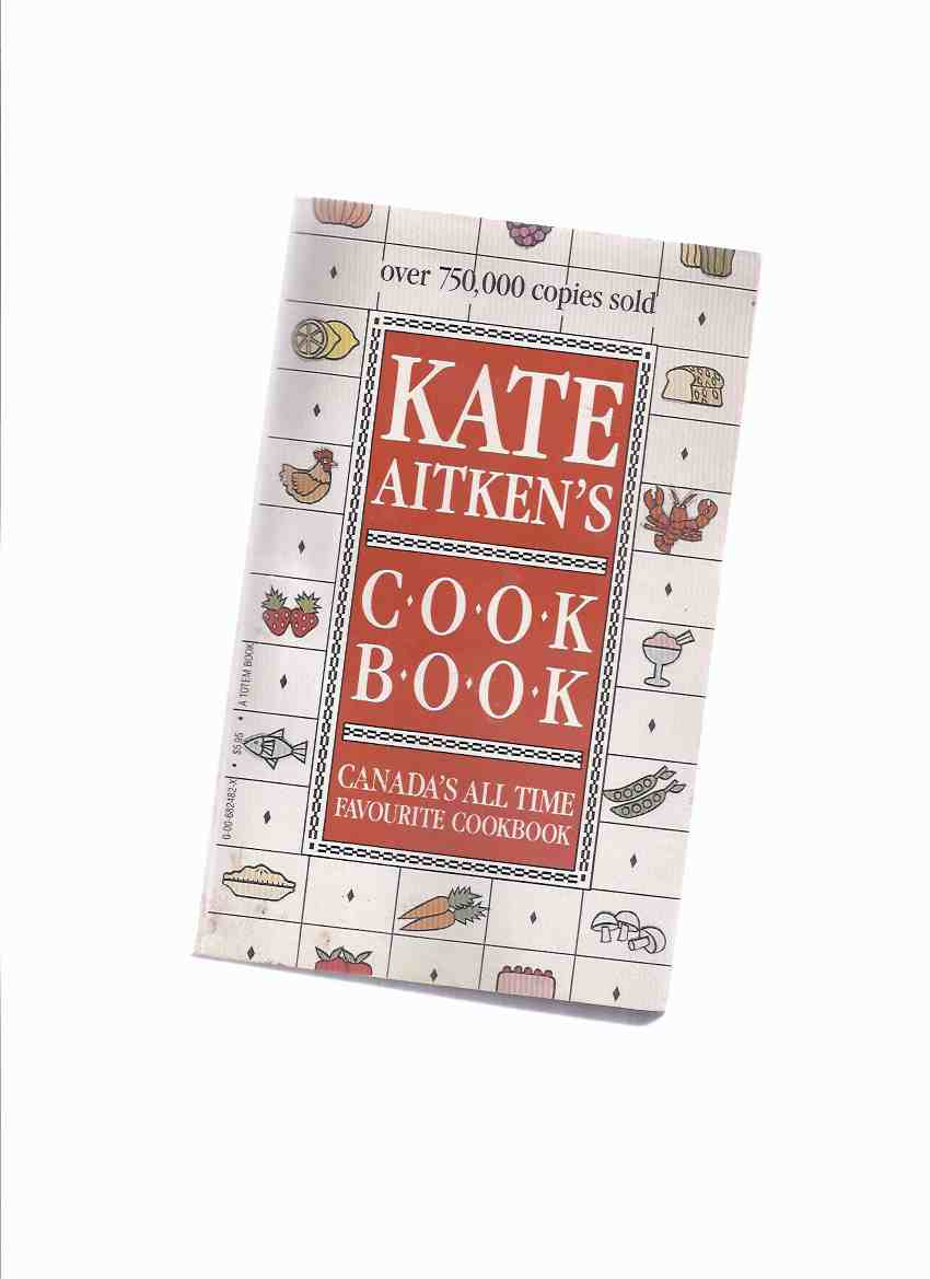 Image for Kate Aitken:  Kate Aitken's Cook Book:  Canada's All Time Favourite Cookbook ( Recipes / Cooking  )