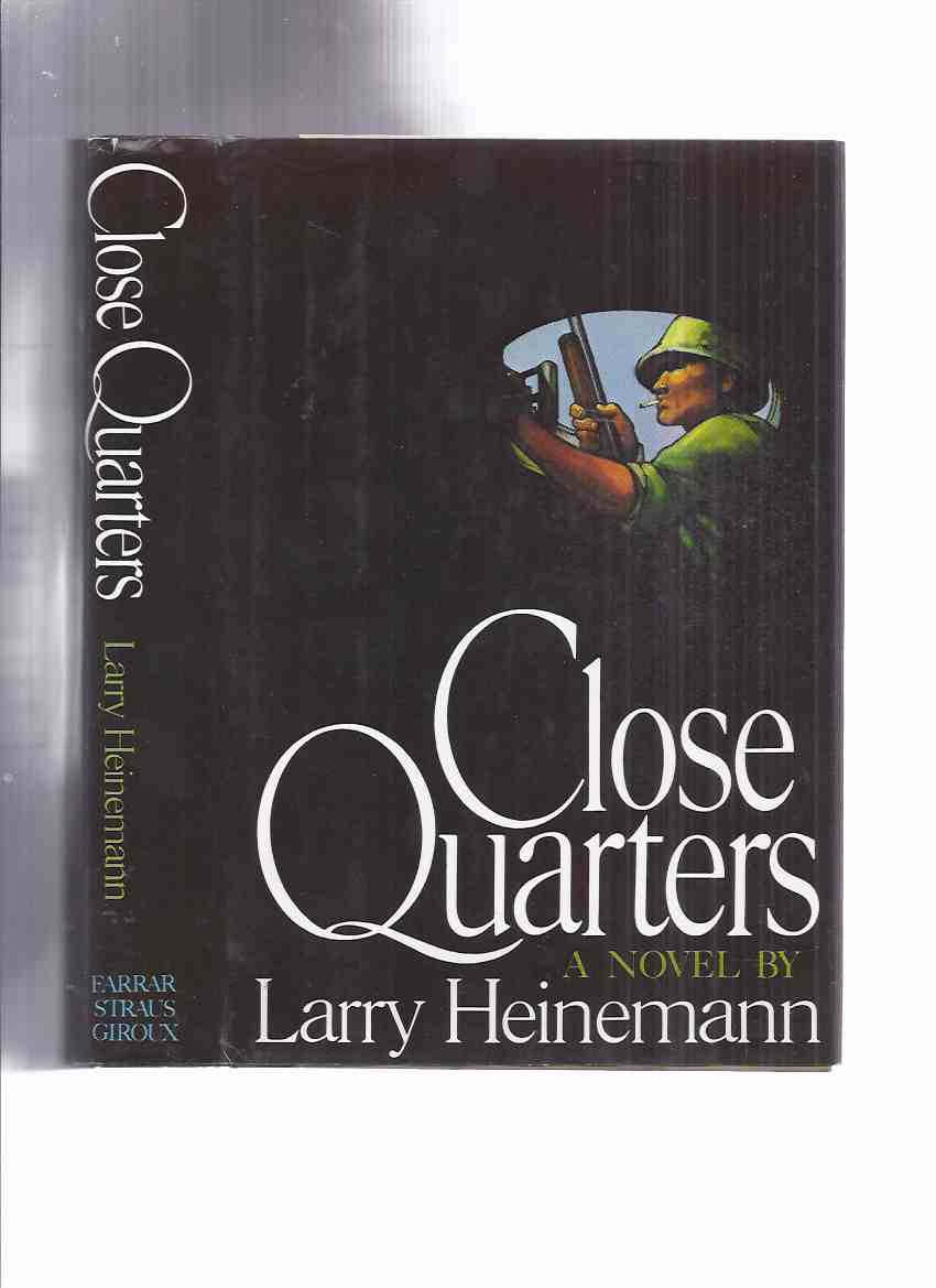 Image for Close Quarters -by Larry Heinemann ( Author's First Book )( Vietnam War Novel )