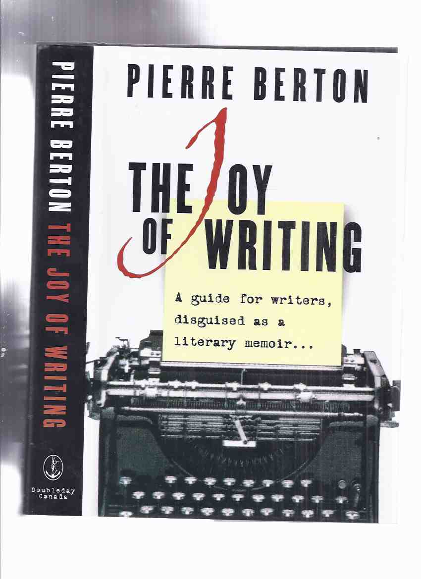 Image for The Joy of Writing -A guide for writers, disguised as a literary memoir -by Pierre Berton