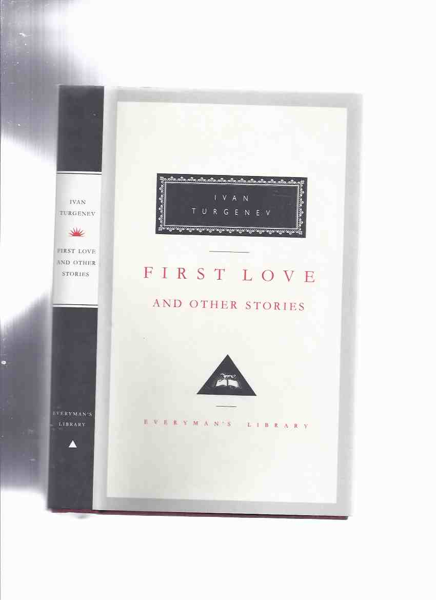 Image for First Love and Other Stories -by Ivan Turgenev:  Volume 191 of the Everyman's Library edition ( Includes  Introduction By V S Pritchett; Select Bibliography; Chronology; First Love; Spring Torrents; A Fire at Sea)