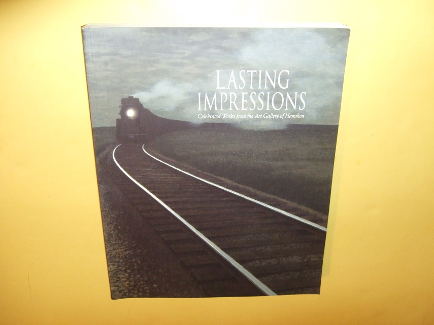 Image for LASTING IMPRESSIONS:  Celebrated Works from the Art Gallery of Hamilton / IMAGES INOUBLIABLES, Oeuvres Celebres De l'Art Gallery of Hamilton ( AGH / Ontario )( French and English Text )(inc. Materials & Techniques of Horse & Train By Alex Colville, etc)