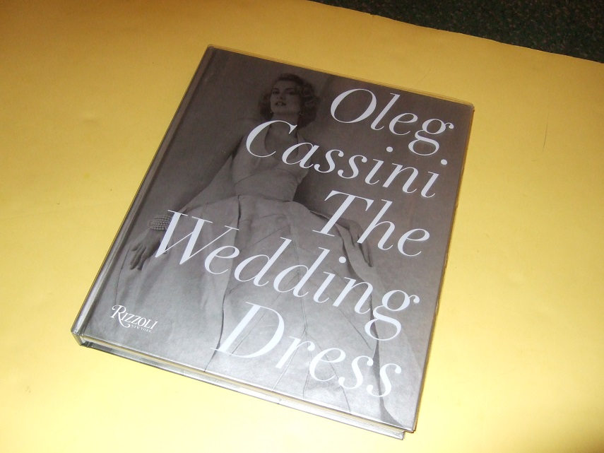 Image for The Wedding Dress:  Oleg Cassini / Rizzoli Books ( Gowns Dresses / Fashion History )