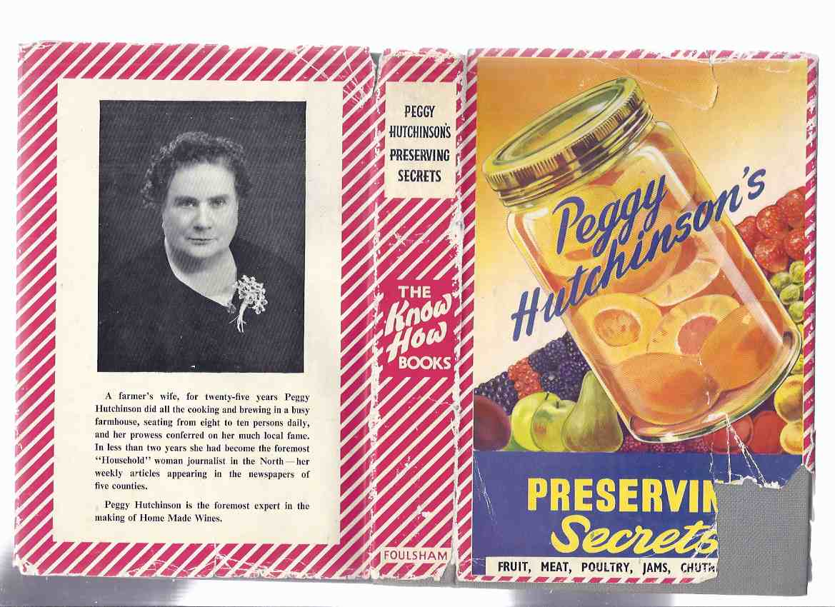 Image for Peggy Hutchinson's Preserving Secrets: Fruit, Meat, Poultry, Jams, Chutney, etc ( Cookbook  / Cook Book / Recipes )(inc. Jellies, Marmalade, Bottling, Pickles, Syrups & Minerals, Pastes Butters Cheeses, Sauces Ketchups, Curds, etc)( Preserves )