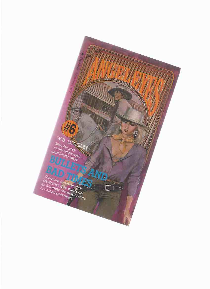Image for ANGEL EYES Book 6:  Bullets and Bad Times -by W B Longley ( Volume Six / vi )