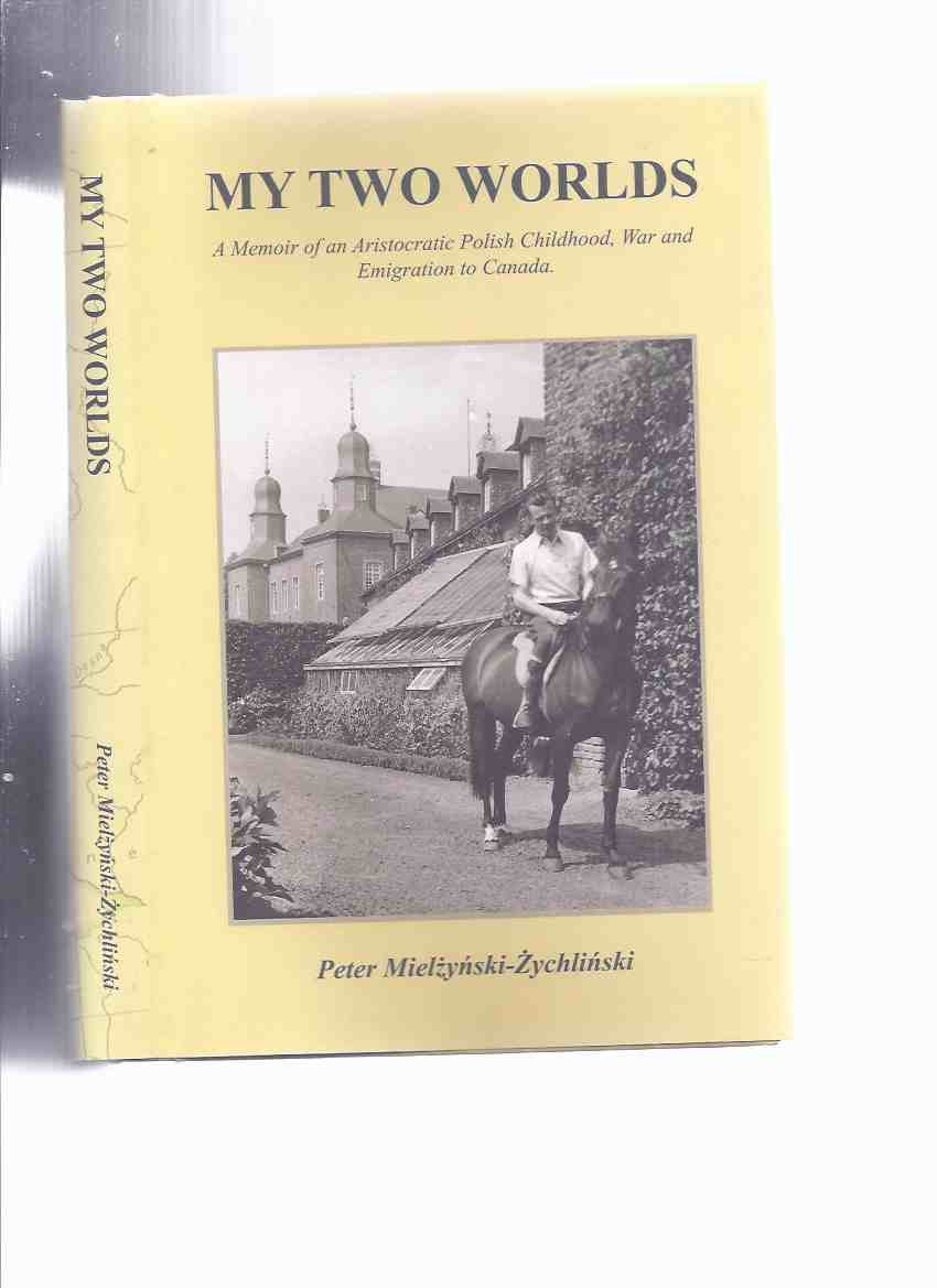 Image for My Two Worlds: A Memoir of an Aristocratic Polish Childhood, War and Emigration to Canada -by Peter Mielzynski Zychlinski  ( Poland )