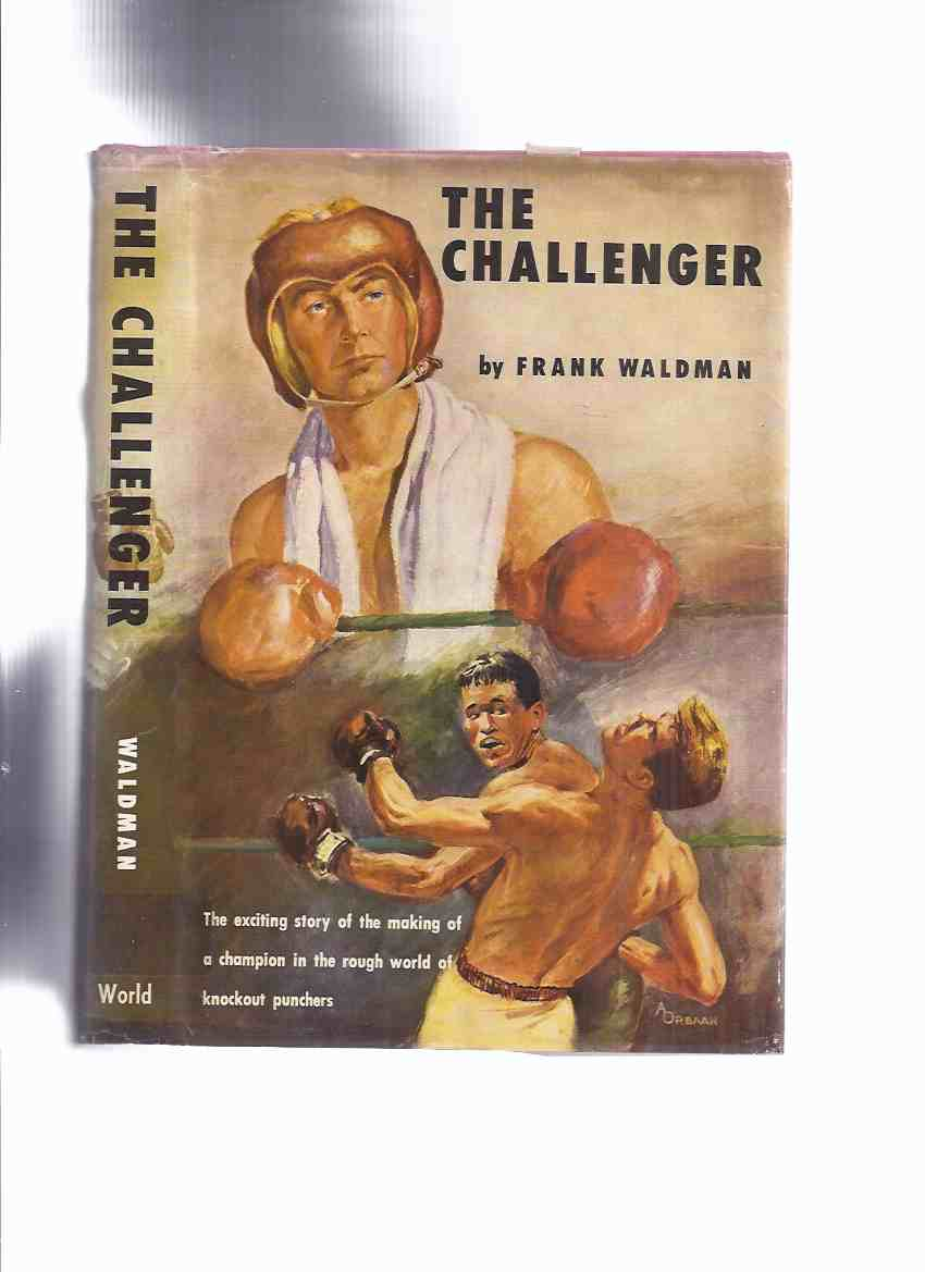 Image for The Challenger -by Frank Waldman ( The exciting story of the making of a champion in the rough world of knockout punches )( boxing /  boxer story )