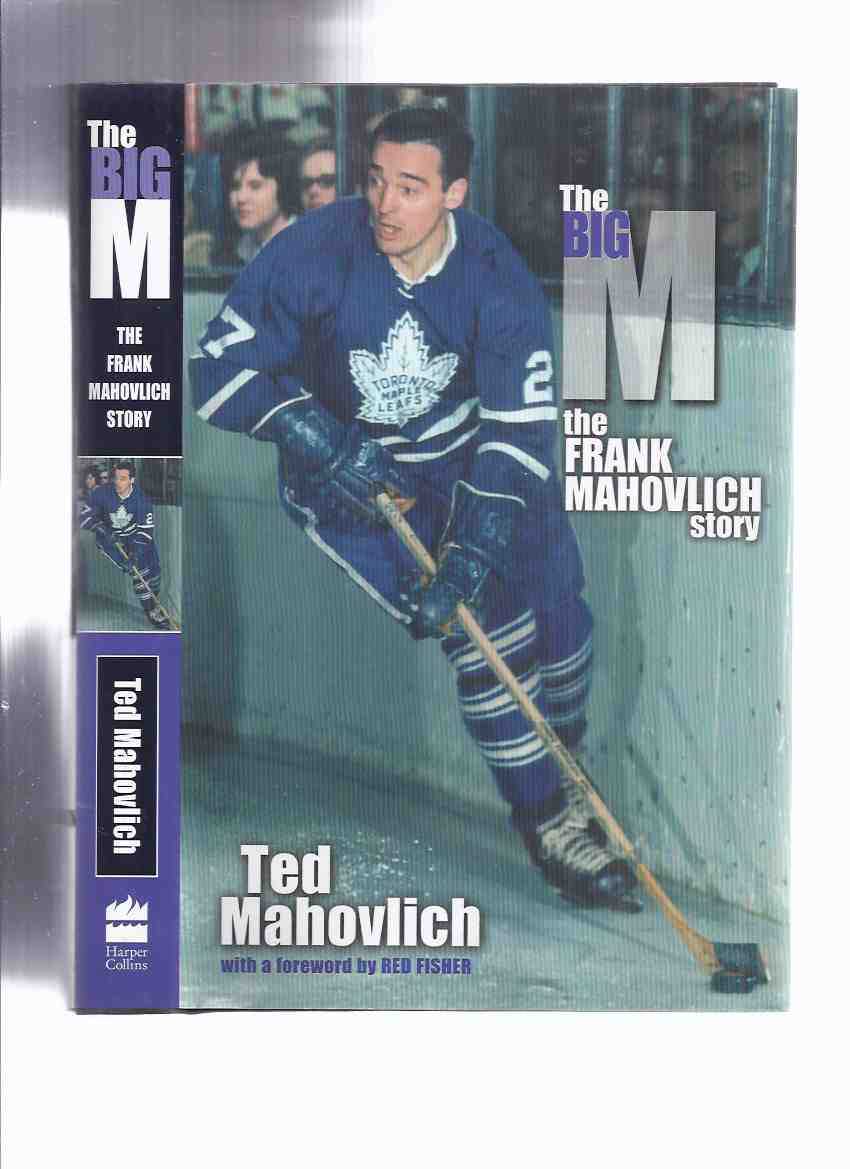 Image for The BIG M:  The Frank Mahovlich Story -Signed By Frank Mahovlich, # 27 of the Toronto Maple Leafs / Montreal Canadiens ( NHL / N.H.L. / National Hockey League / WHA - World Hockey Association related)