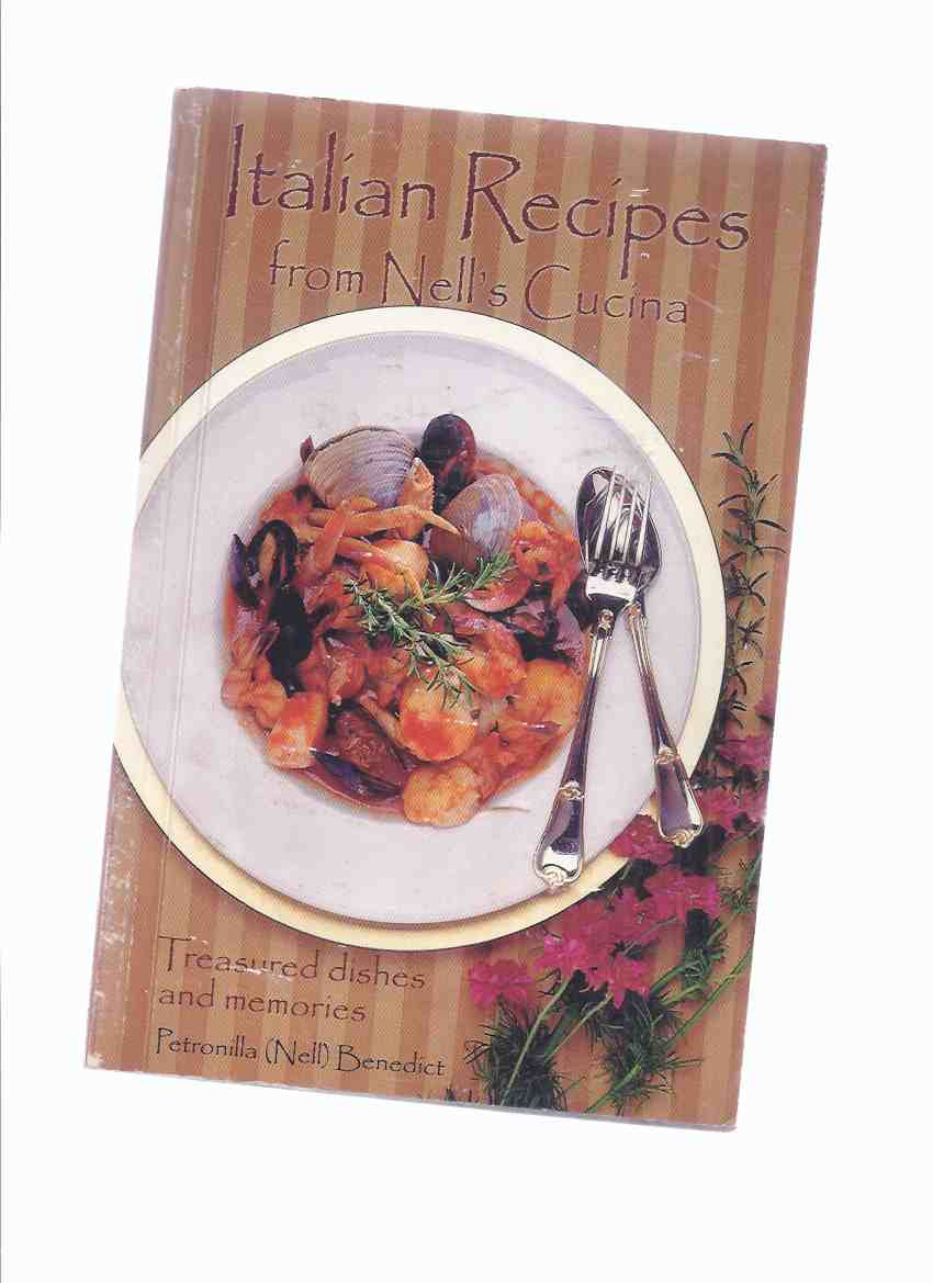 Image for Italian Recipes from Nell's Cucina: Treasured Dishes and Memories -by Petronilla ( Nell ) Benedict -a Signed Copy ( Cook Book / Cookbook, Cooking )