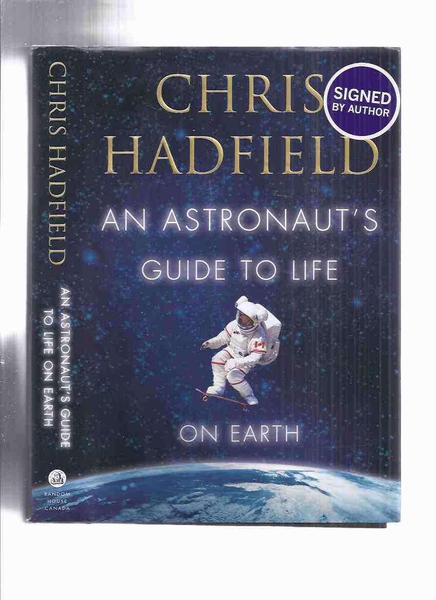 Image for An Astronaut's Guide to Life on Earth -by Chris Hadfield - Signed By the Canadian Astronaut ( Commander of the International Space Station )