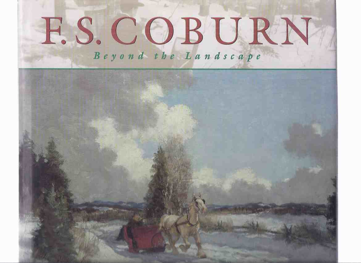 Image for F S Coburn:  Beyond the Landscape -by Evelyn Lloyd Coburn ( Frederick Simpson Coburn - canadian Art / Artist / Landscapes / Painter )