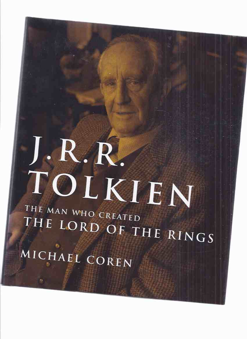 Image for J R R Tolkien:  The Man Who Created the Lord of the Rings -by Michael Coren -a Signed Copy  (inc.  Beginnings; Oxford and Upward; Inklings; A Hole in the Ground; His Lordship of the Rings; Just Another Teacher; End Times; Bibliography )