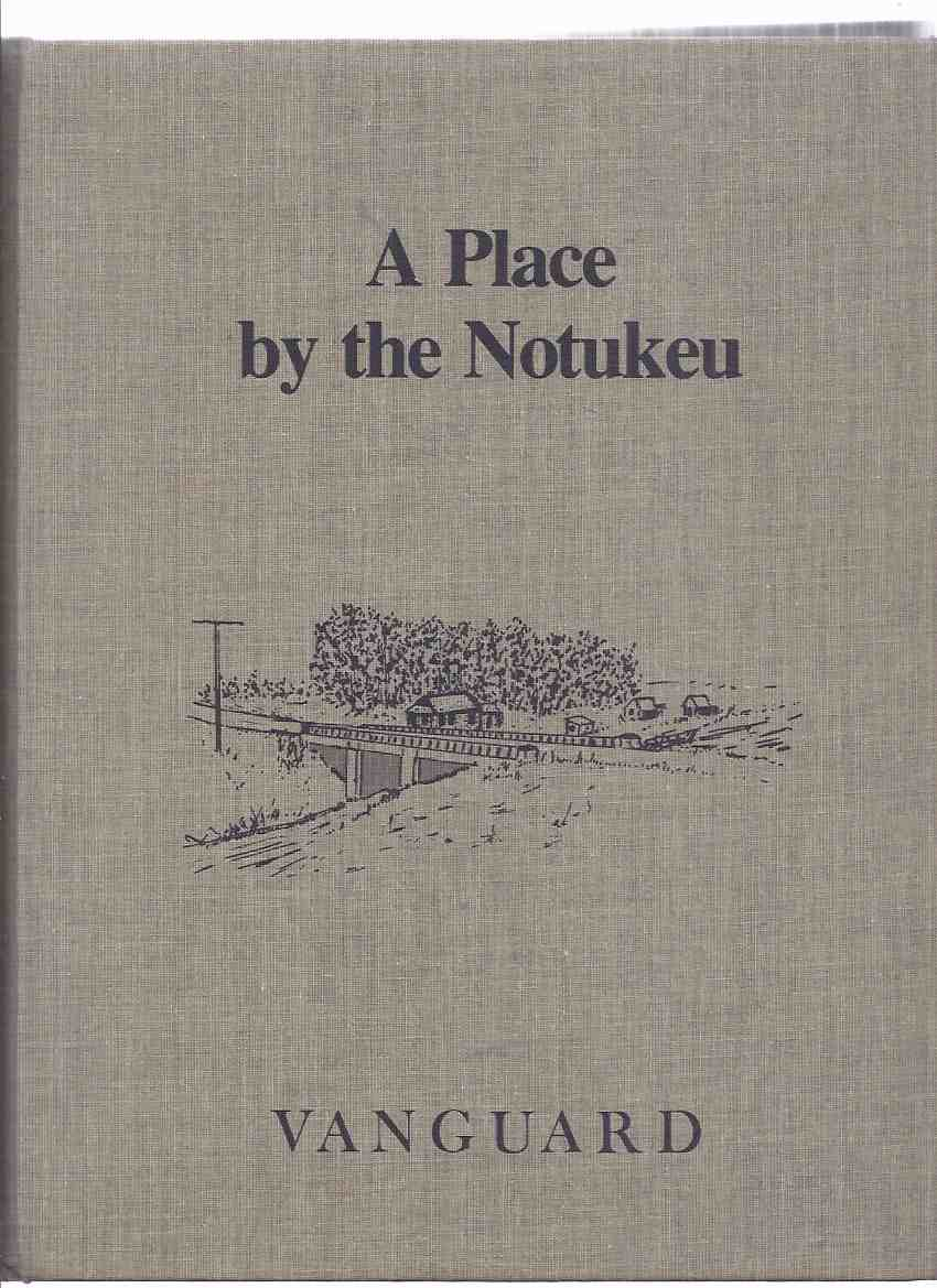 Image for A Place By the Notukeu:  Vanguard / Vanguard Historical Society ( Saskatchewan Local History )