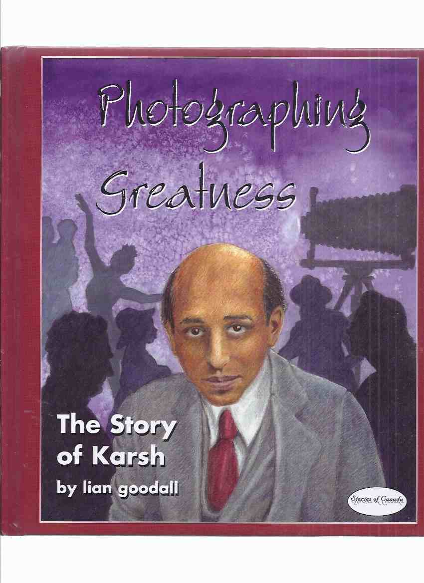 Image for Photographing Greatness:  The Story of Karsh -by Lian Goodall -a Signed Copy ( Yousuf )( Biography )