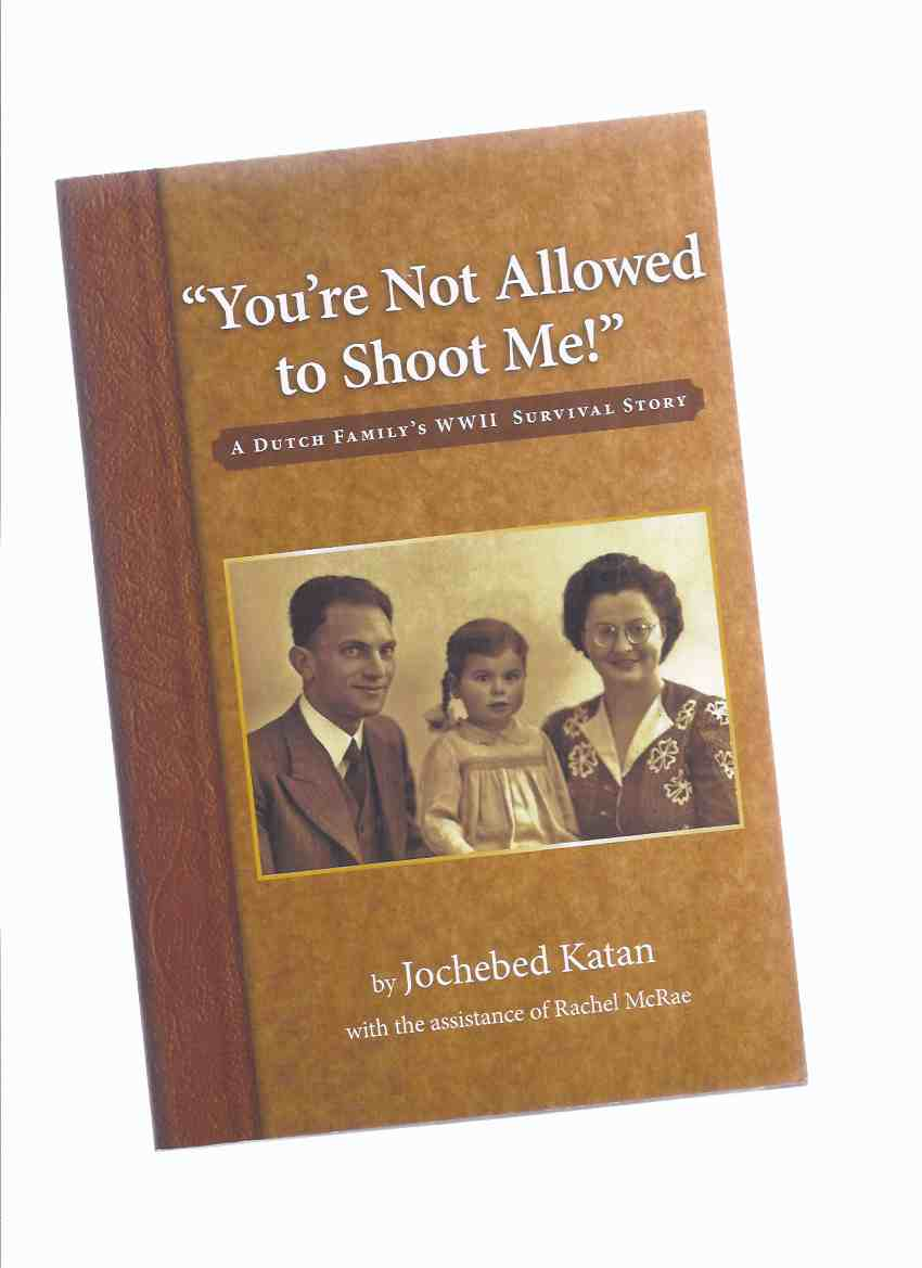 Image for You're Not Allowed to Shoot Me!:  A Dutch Family's WWII Survival Story -by Jochebed Katan -a Signed Copy  ( World War II / The Netherlands )