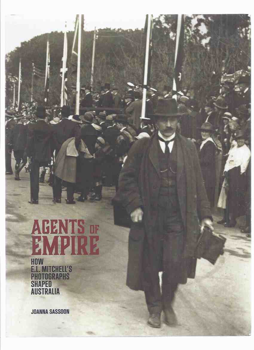 Image for Agents of Empire:  How E L Mitchell's Photographs Shaped Australia -by Joanna Sassoon ( Australian Photographer / Photographic / Photography History )( ( Ernest Lund Mitchell )