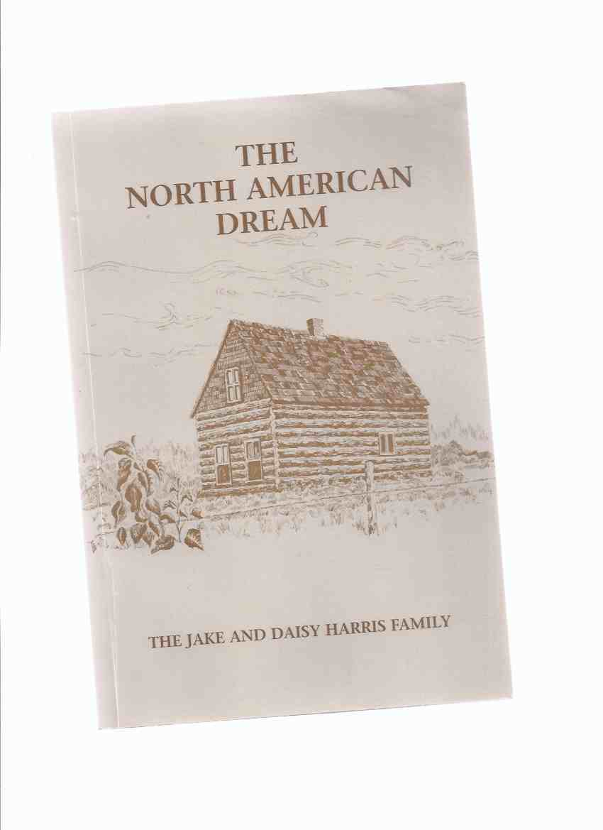 Image for The North American Dream:  The Jake and Daisy Harris Family -by John Harris -a Signed Copy ( Elmwood - Douglas Avenue  - Stonewall areas of Winnipeg, Manitoba / Local History / Friesland -The Netherlands / Dutch Immigrants / Immigration )