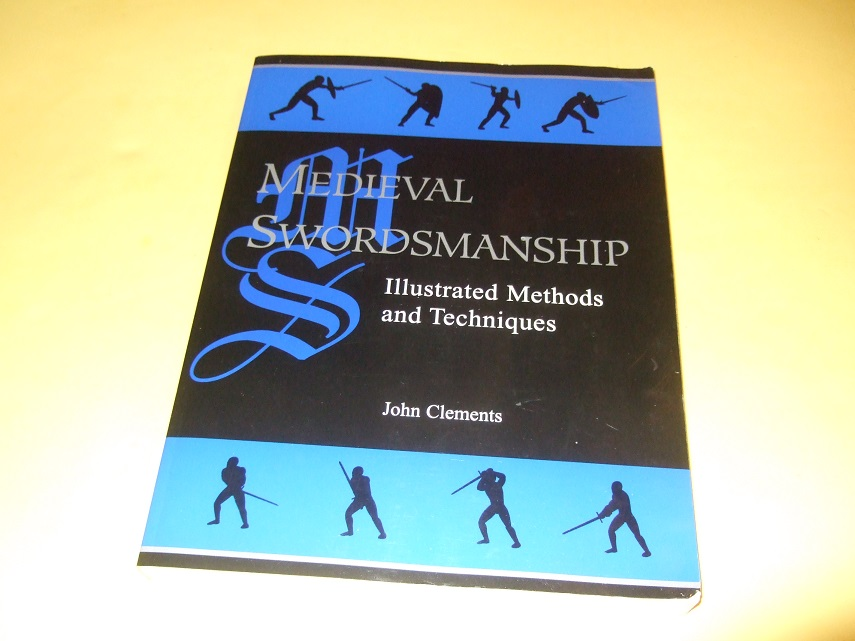Image for Medieval Swordsmanship:  Illustrated Methods and Techniques -by John Clements (inc. Making of Medieval Swords; Forms;  Swords Against Plate Armor; Shields; Weapon Sparring; Fighting Manuals; etc)
