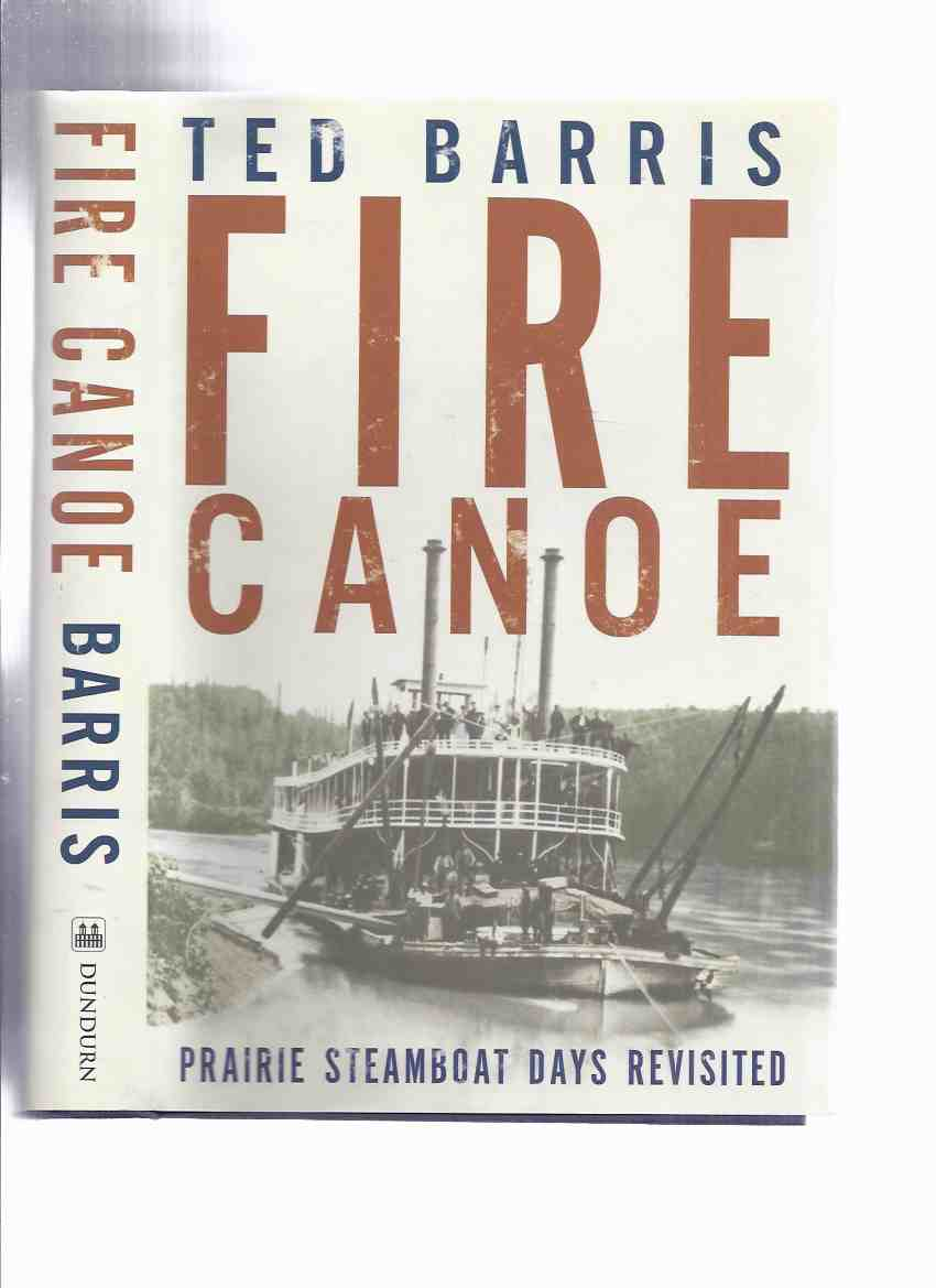Image for Fire Canoe:  Prairie Steamboat Days Revisited -by Ted Barris -a Signed Copy ( Lake Steamers / Steam Boats )