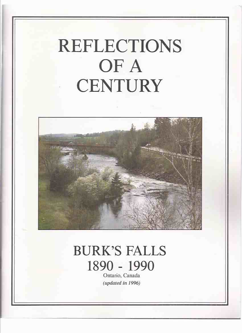 Image for Reflections of a Century:  Burk's Falls, 1890 - 1990 (updated to 1996 -1st Revised Edition ) / Burk's Falls Centennial Book Committee ( Ontario Local History )