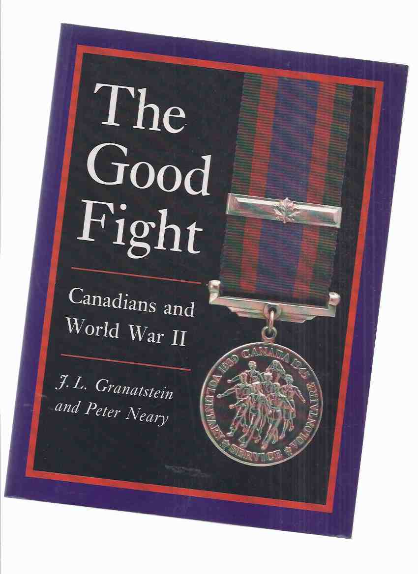 Image for The Good Fight: Canadians and World War ii (inc, Hong Kong Disaster; Commando Raid on Dieppe; Gelsenkirchen; Dachau; Kirkland Lake 1943; Demobilization; etc)( WWII