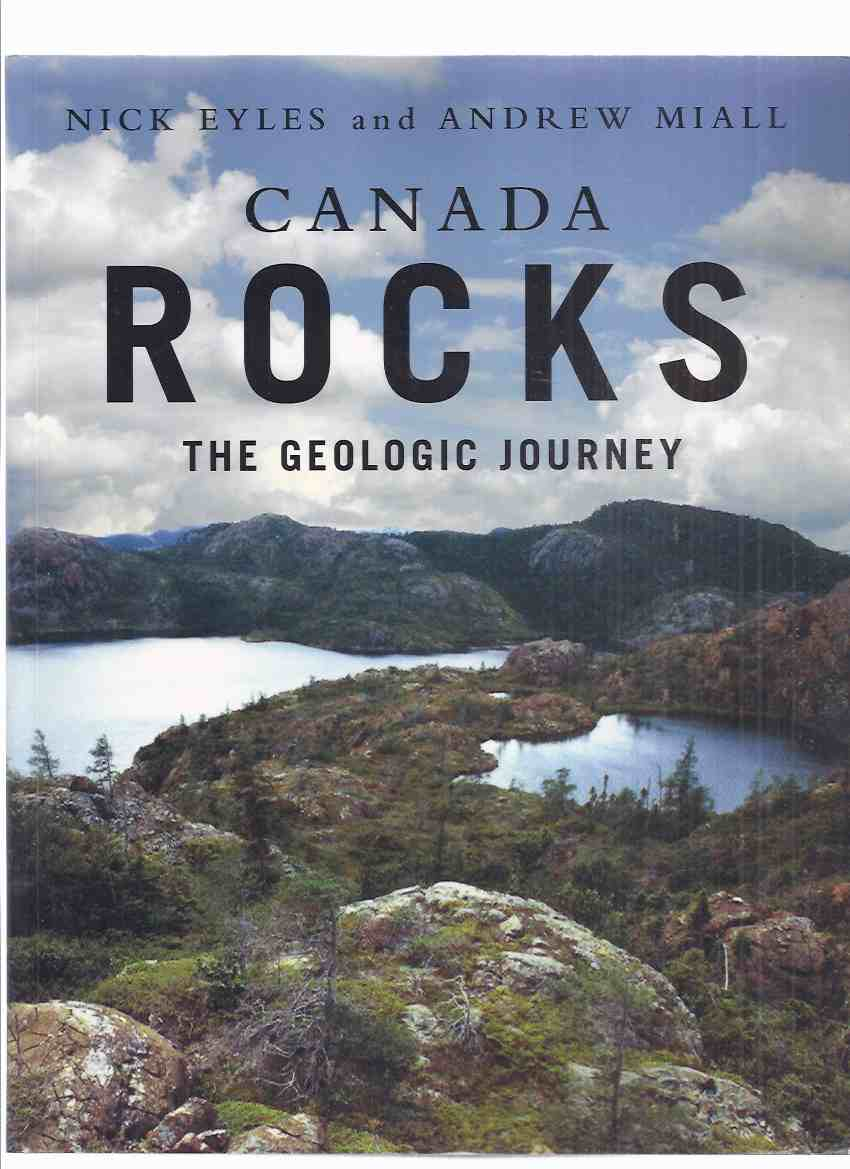 Image for Canada Rocks:  The Geologic Journey -by Nick Eyles (signed) and Andrew Miall (signed)( Canadian Shield / North American Craton / Plate Tectonics / Mineral - Skarn Deposits / Mining / Geology )