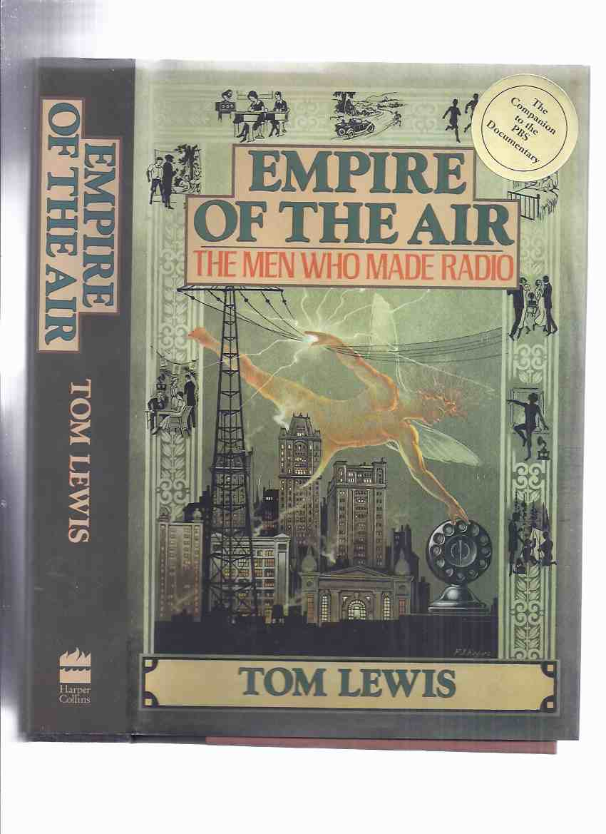 Image for Empire of the Air:  The Men Who Made Radio -by Tom Lewis ( Lee De Forest / Edwin Howard Armstrong / David Sarnoff related )