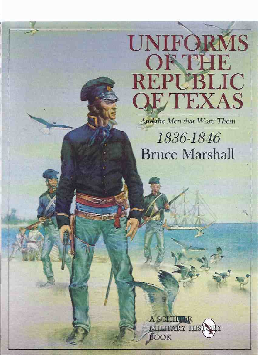Image for Uniforms of the Republic of Texas and the Men That Wore Them 1836 - 1846 / A Schiffer Military History Book