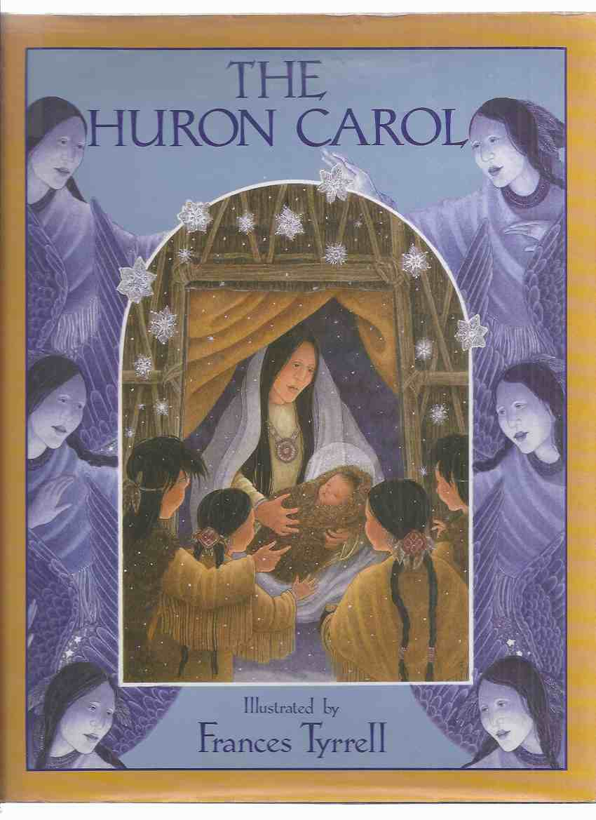 Image for The Huron Carol ---by Father Jean De Brebeuf ---illustrations / Illustrated By Frances Tyrrell  ( aka The Huron Christmas Carol )