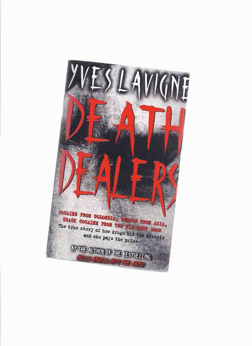 Image for DEATH DEALERS:  Cocaine From Colombia, Heroin from Asia, Crack Cocaine from the Kid Next Door ---The True Story of How Drugs Hit the Streets & Who Pays the Price  ---a signed Copy