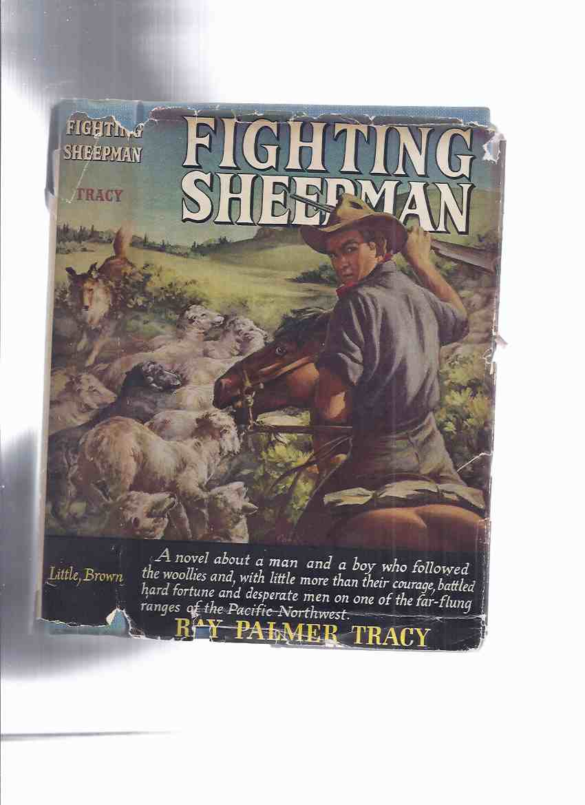Image for Fighting Sheepman -by Ray Palmer Tracy (a novel about a man and a boy who followed the woollies and (who) battled hard fortune and desperate men on the far-flung ranges of the Pacific Northwest )( Sheep Man )