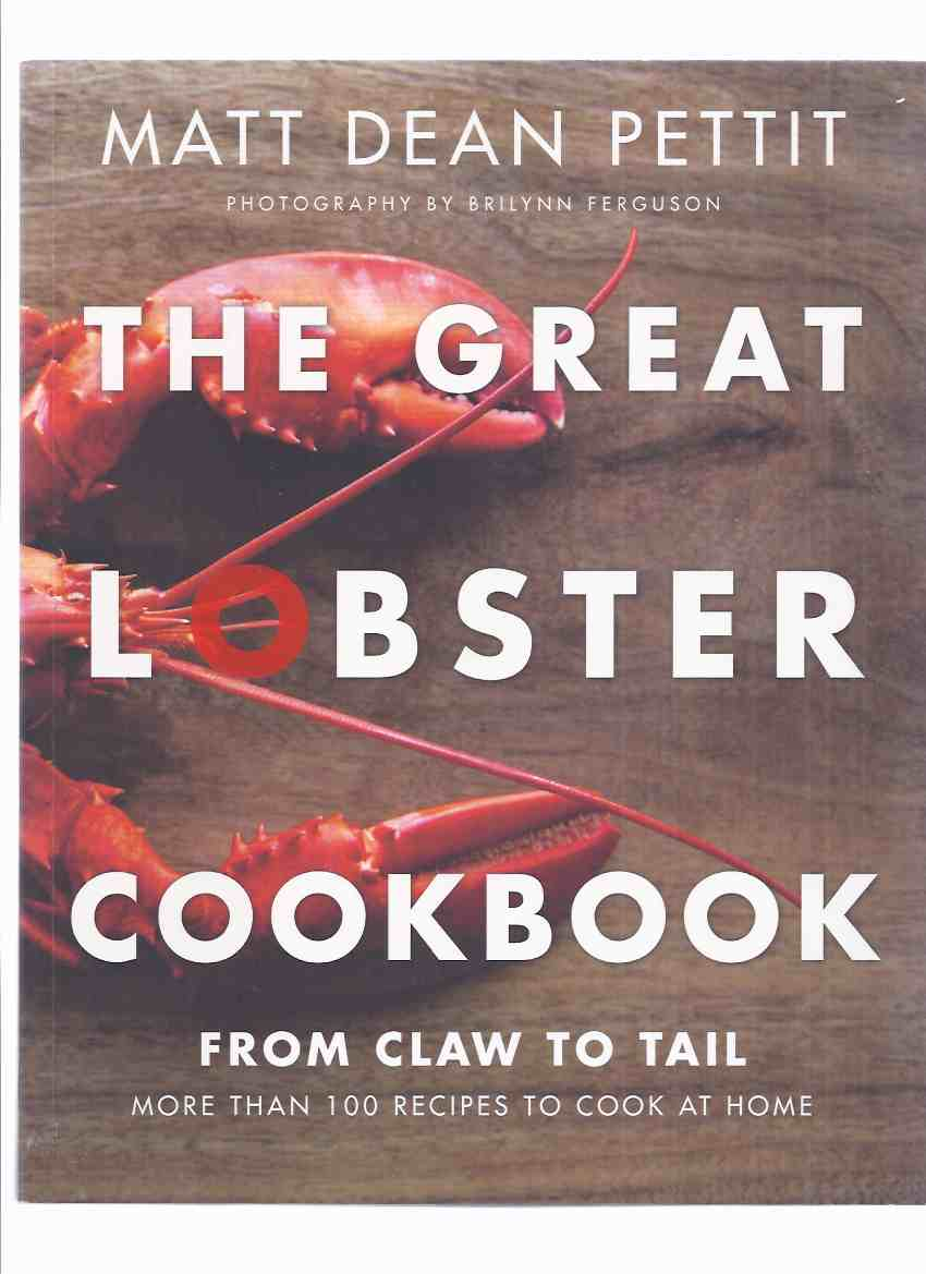 The Great Lobster Cookbook:  From Claw to Tail, More Than 100 Recipes to Cook at Home ( Cook Book / Cooking  )