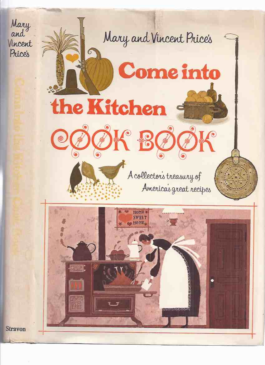 Image for Mary and Vincent Price Come Into the Kitchen Cook Book - a Collector's Treasury of America's great Recipes (includes: Heritage Recipes; Modern Recipes; Wine in America; Wine Making in the House ) ( Cookbook; cooking )
