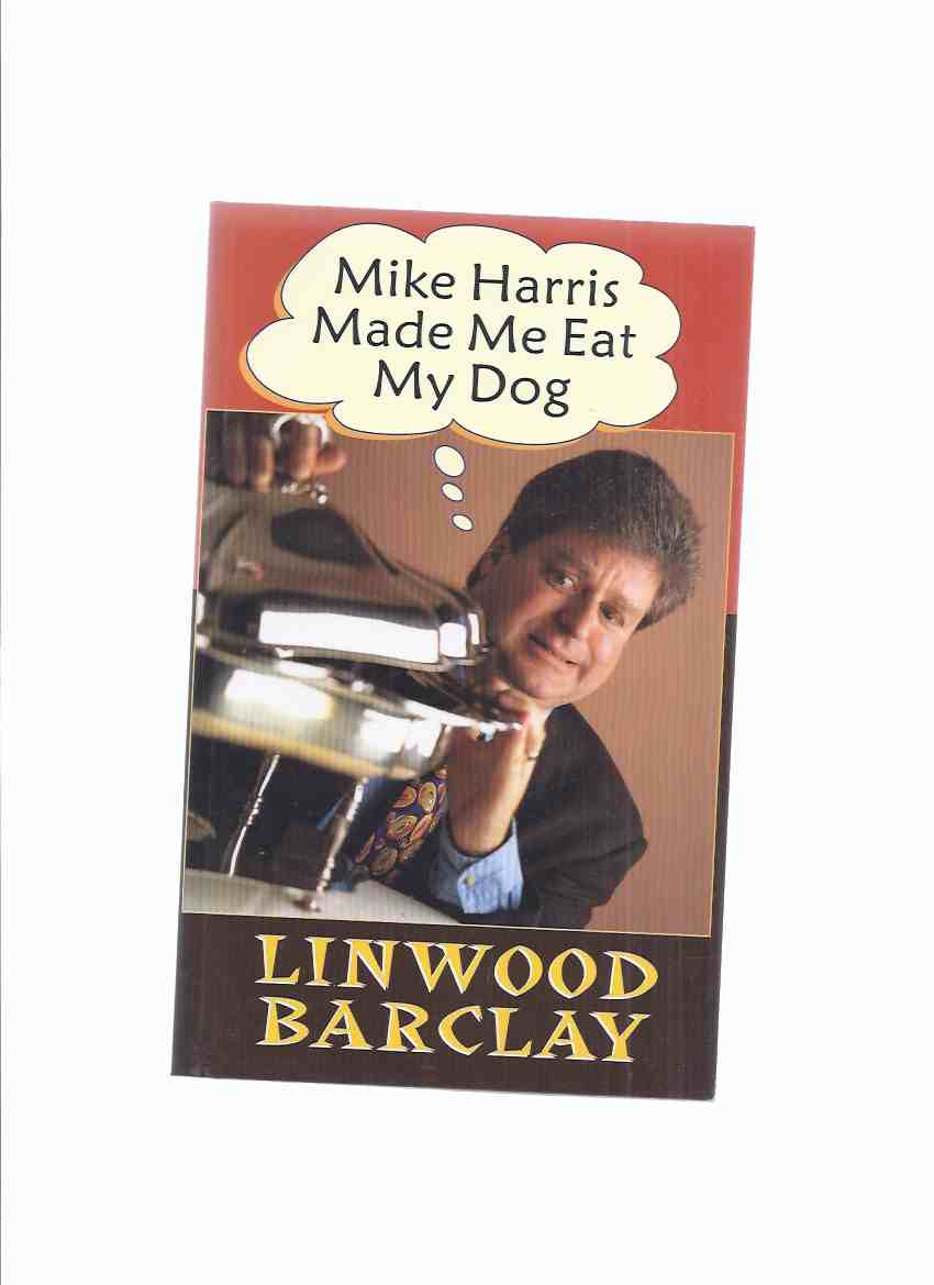 Image for Mike Harris Made Me Eat my Dog  -by Linwood Barclay --a Signed Copy