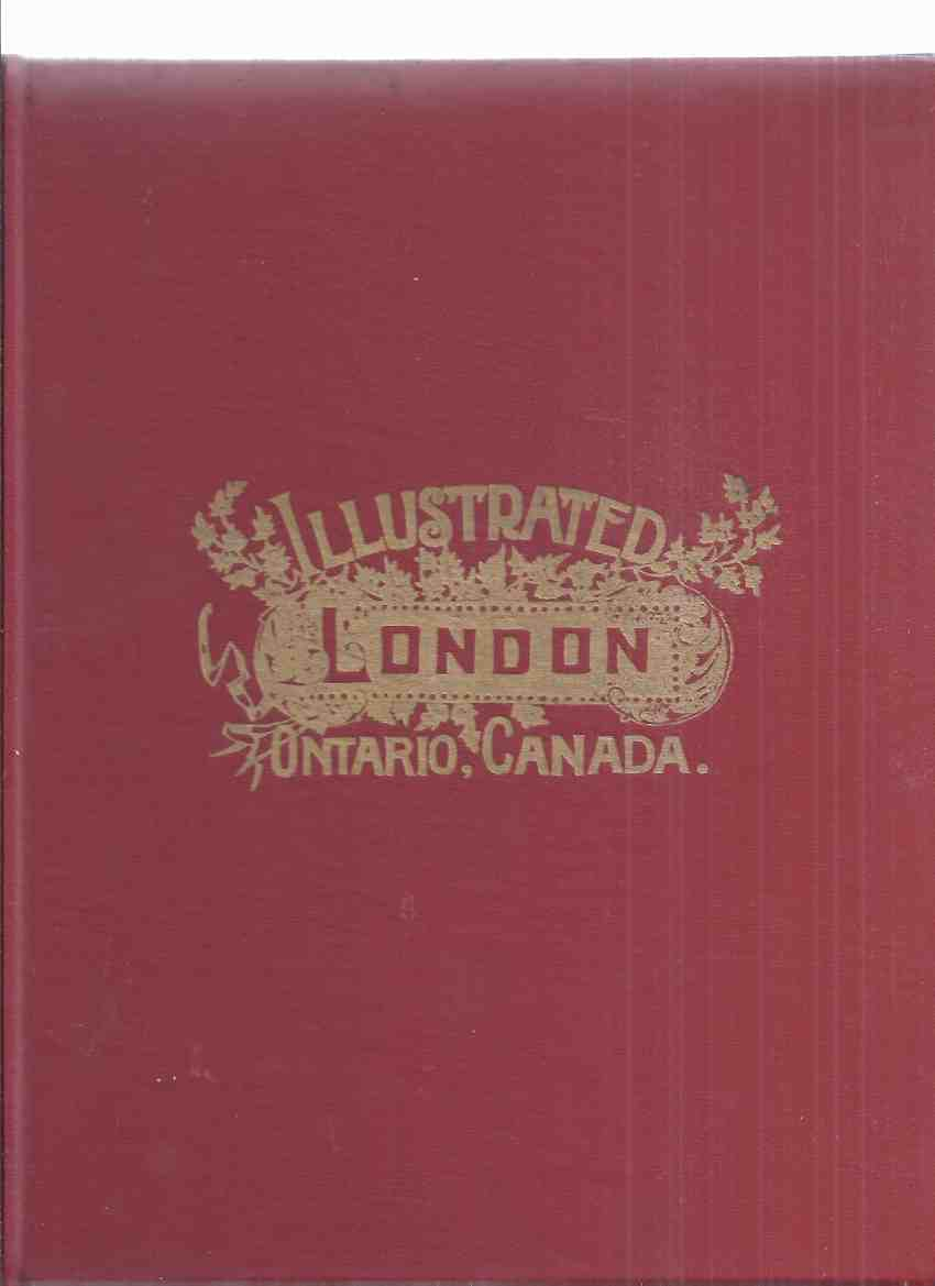 Image for Illustrated London, Ontario Canada:  City of London, Ontario Canada, The Pioneer Period and The London of To-Day / Facsimile of the London Printing & Lithographing Company Edition of 1900 ( Fold-Out Map of 1897 Map Intact [also facsimile])