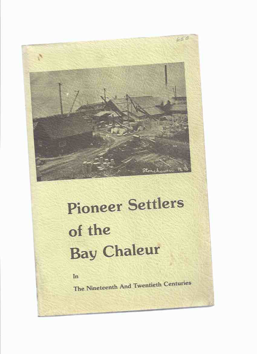 Image for Pioneer Settlers of the Bay Chaleur in the nineteenth and Twentieth Centuries ( New Brunswick Local History / 19th & 20th Century inc. Schools, War Years, Fish Factories, Quarries, Farming, Lumber, Settlers, etc)