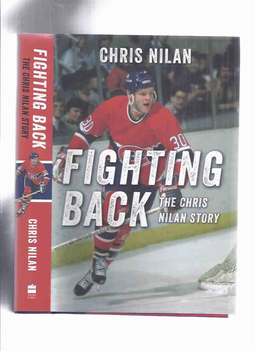 Image for Fighting Back:  The Chris Nilan Story -by Chris Nilan -a Signed Copy ( NHL / National Hockey League / Montreal Canadiens / Boston Bruins / New York Rangers )