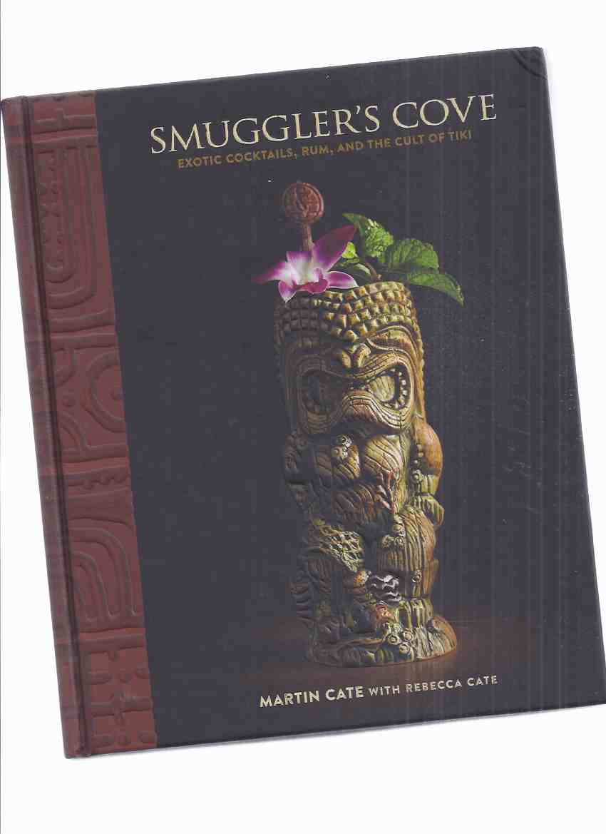 Image for Smuggler's Cove:  Exotic Cocktails, Rum and the Cult of Tiki -by Martin and Rebecca Cate (signed by Both)(inc. The Modern Tiki Bar; Eight Essential Exotic Elixirs; House-made Ingredients; etc)(mixed Drinks; Liquor; Alcohol; Alcoholic Beverages; etc)
