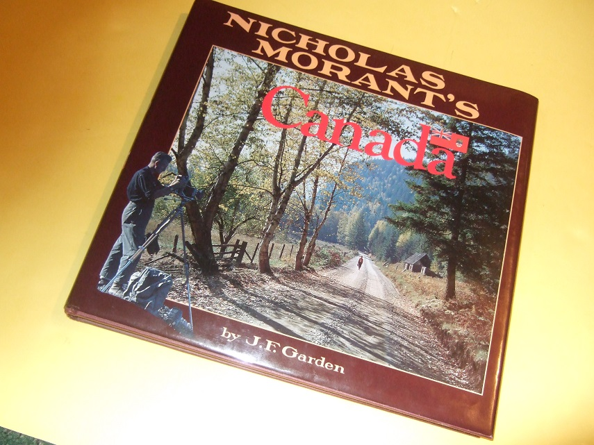 Image for Nicholas Morant's Canada (chapters include: Moonlighting on the CPR; The Canadian Pacific Railway and Motion Pictures; World War ii; Life in a Frontier Town; Banff Indian days and the North; etc)