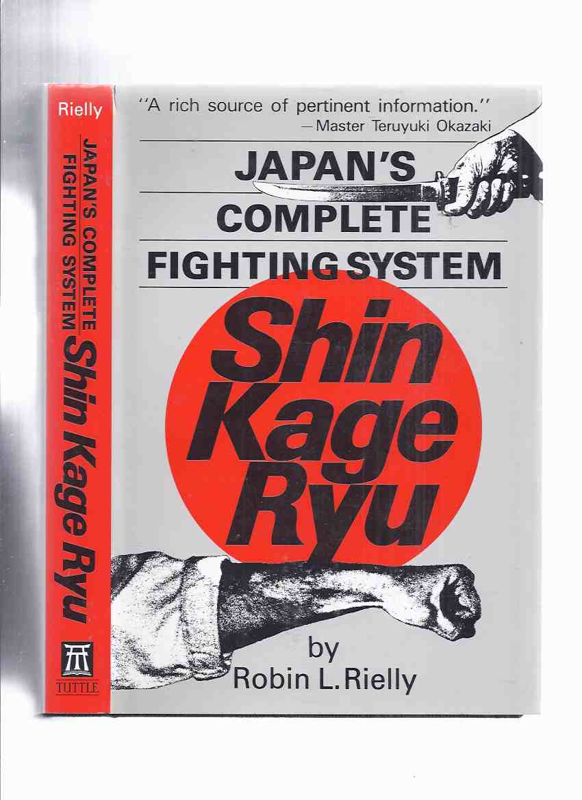 Image for Shin Kage Ryu:  Japan's Complete Fighting System -by Robin L Rielly / Charles E Tuttle Publishing ( Japanese Martial Arts)(inc. Stances, Punches & Strikes; Blocking; Kicks; Breakfalls, Throwing, Chokes, Sparring Drills, Edged Weapons [ Sword, Knife ] etc)