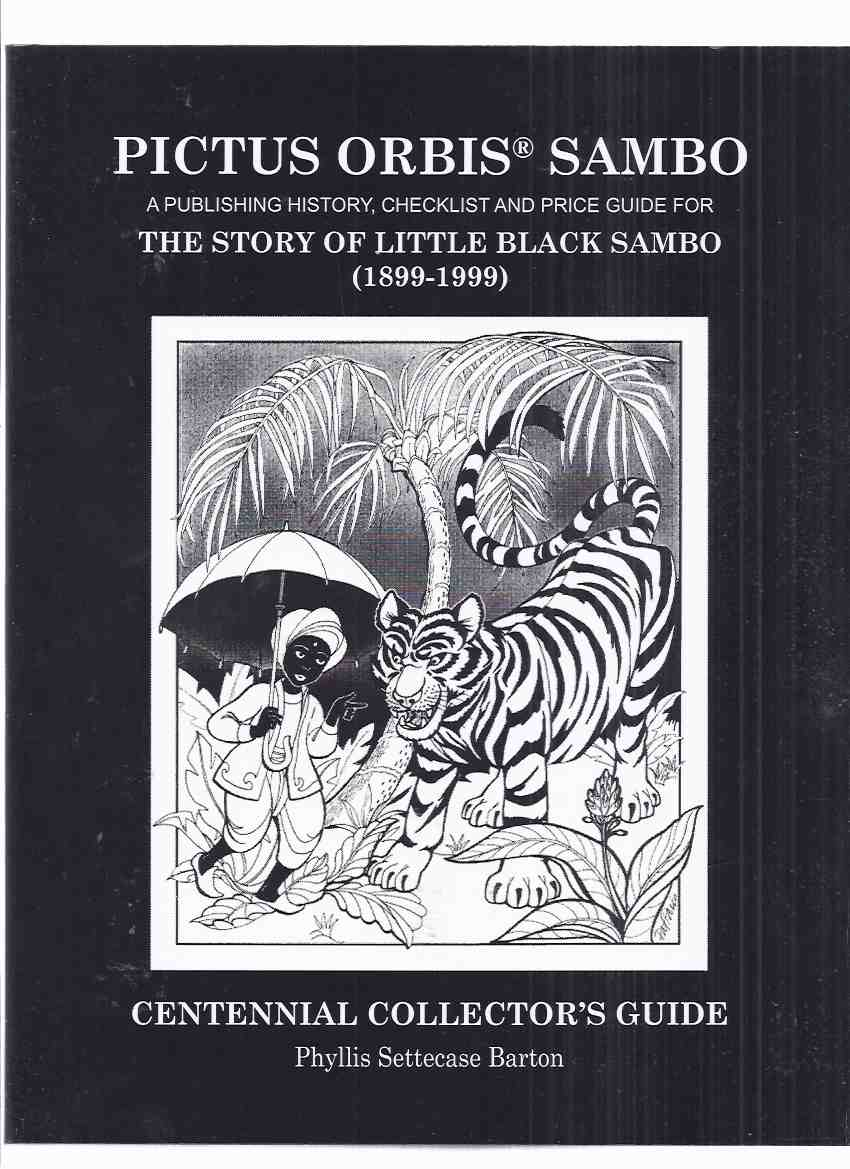Image for PICTUS ORBIS SAMBO: A Publishing History, Checklist and Price Guide for The Story of Little Black Sambo ( 1899 - 1999 ): Centennial Collector's Guide #129 of 1000 Signed and Numbered Copies ( Bibliography )